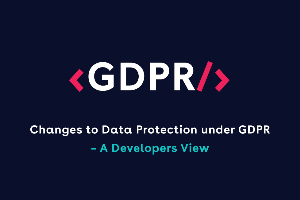 changes data protection gdpr developers view